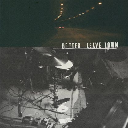 Album Cover of the Better Leave Town S/T LP showing a b/w live drum set and a dark traffic tunnel.