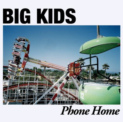 "Cover of the Big Kids ""Phone Home"" LP, showing a Polaroid picture of an amusement park. The band name and album title are written on the white frame."