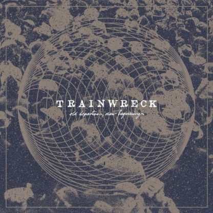 "Cover of the Trainwreck ""Old Departures, New Beginnings"" LP on uncoated paper with a dark blue print. It shows a schematic globe with band name and album title in the center. The background contains a crowd of people, but you can't really identify single persons like in a noisey, rough picture."