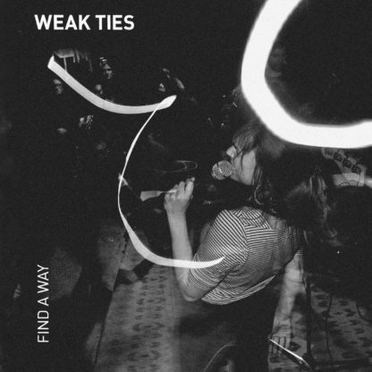 "Cover of the Weak Ties ""Find a Way"" LP showing a b/w live stage photo of the singer with some light rays on it"